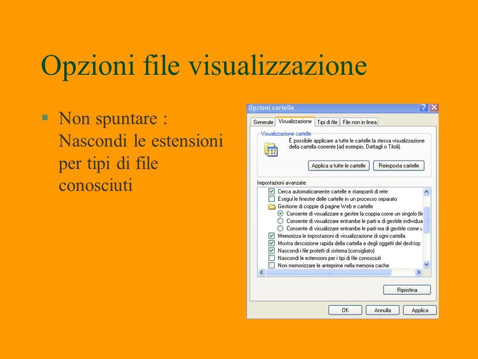 Opzioni windows visualizzazione file(*) §Si può attivare questo comando da: §Pannello controllo Start – Pannello controllo §Esplora risorse Strumenti