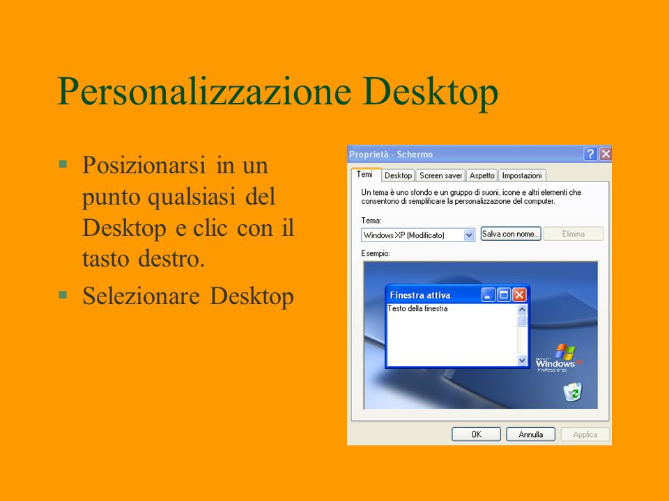 Personalizzazione Desktop §Posizionarsi in un punto qualsiasi del Desktop e clic con il tasto destro.