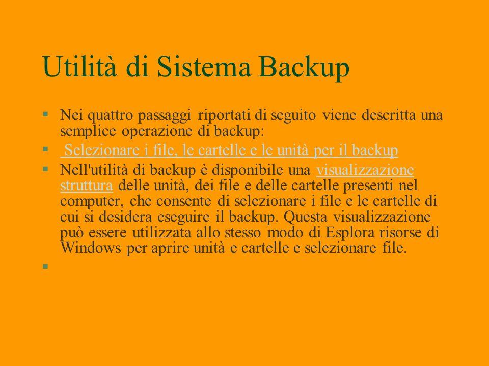 Utilità di Sistema Backup §Backup di file e cartelle §L'utilità di backup consente di eseguire il backup dei dati su file o su nastro. Quando si esegu