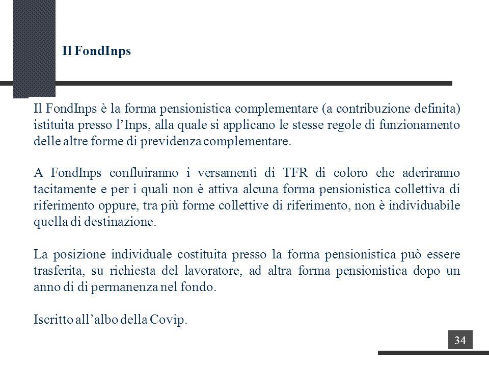 Il FondInps è la forma pensionistica complementare (a contribuzione definita) istituita presso lInps, alla quale si applicano le stesse regole di funzionamento delle altre forme di previdenza complementare.