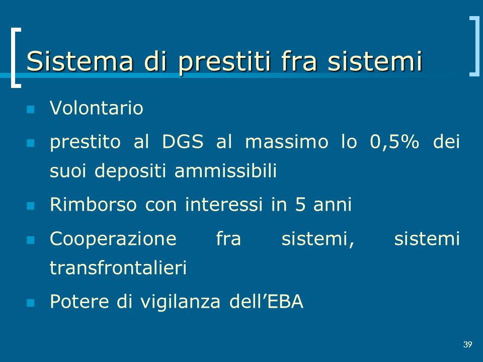 39 Sistema di prestiti fra sistemi Volontario prestito al DGS al massimo lo 0,5% dei suoi depositi ammissibili Rimborso con interessi in 5 anni Cooper
