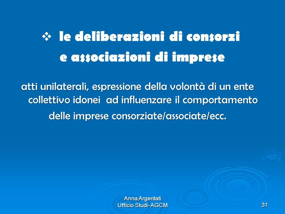 Anna Argentati Ufficio Studi- AGCM31 le deliberazioni di consorzi e associazioni di imprese atti unilaterali, espressione della volontà di un ente col