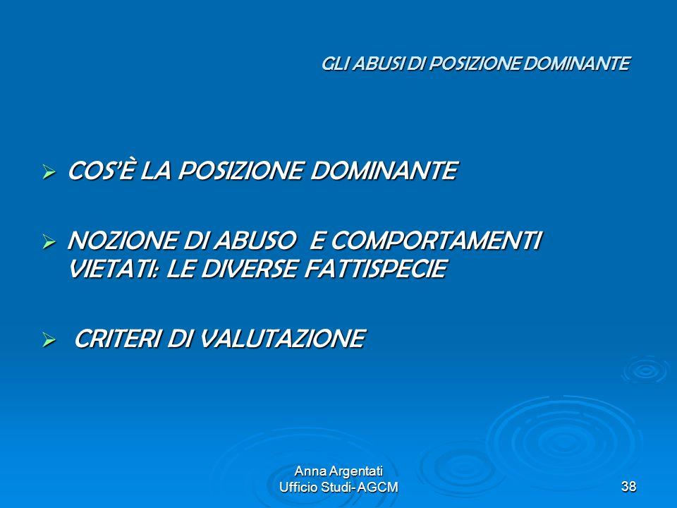 Anna Argentati Ufficio Studi- AGCM38 GLI ABUSI DI POSIZIONE DOMINANTE COSÈ LA POSIZIONE DOMINANTE COSÈ LA POSIZIONE DOMINANTE NOZIONE DI ABUSO E COMPO
