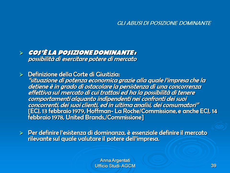 Anna Argentati Ufficio Studi- AGCM39 COSÈ LA POSIZIONE DOMINANTE : possibilità di esercitare potere di mercato COSÈ LA POSIZIONE DOMINANTE : possibili