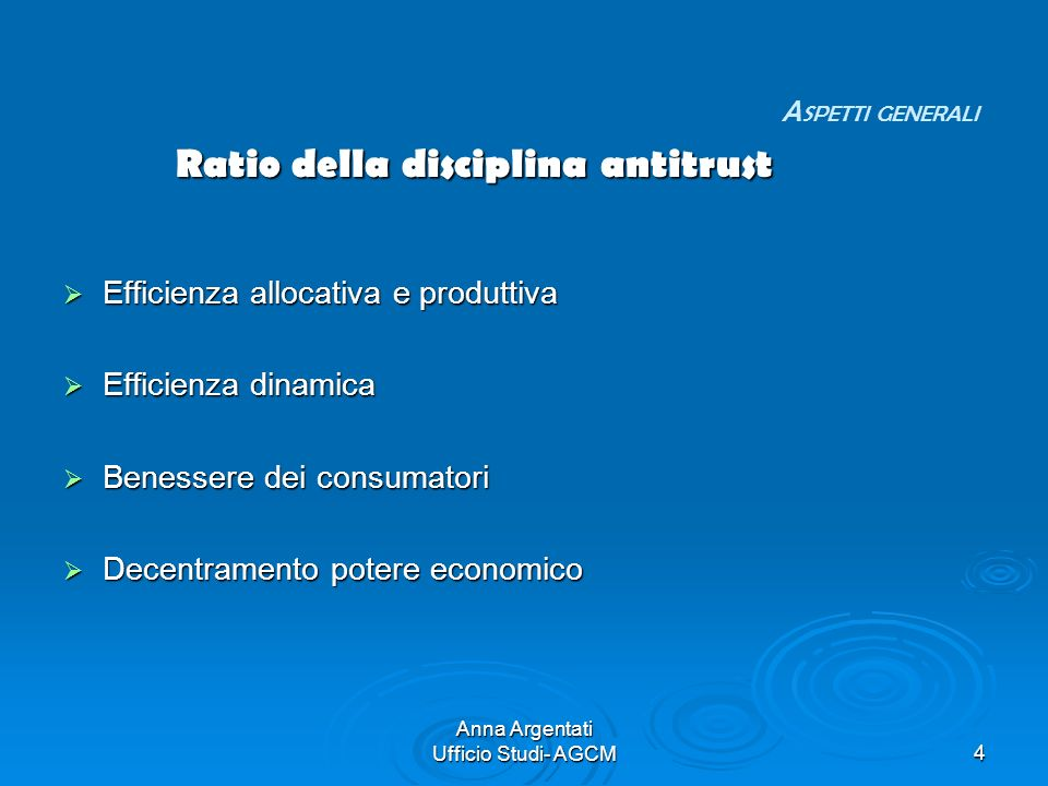 Anna Argentati Ufficio Studi- AGCM4 Ratio della disciplina antitrust Efficienza allocativa e produttiva Efficienza allocativa e produttiva Efficienza