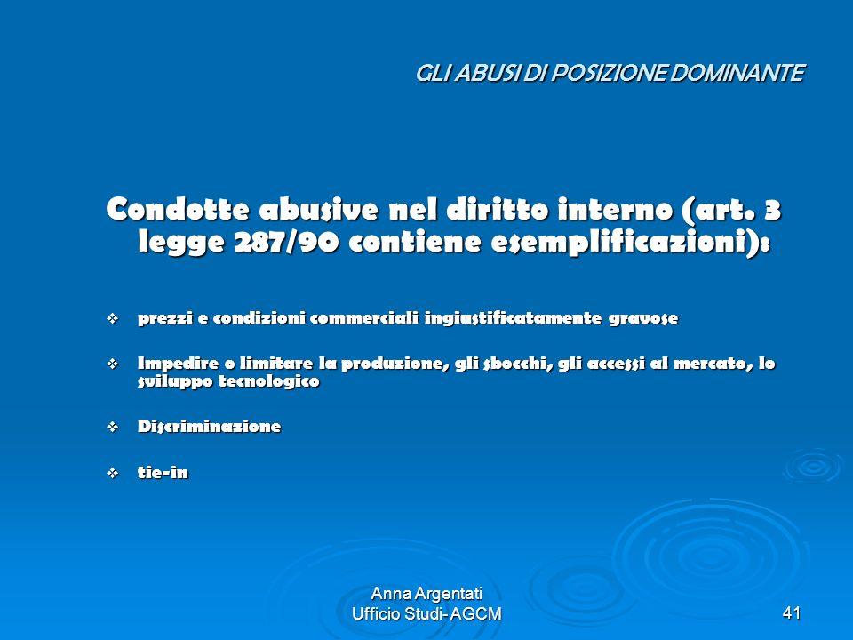 Anna Argentati Ufficio Studi- AGCM41 GLI ABUSI DI POSIZIONE DOMINANTE GLI ABUSI DI POSIZIONE DOMINANTE Condotte abusive nel diritto interno (art. 3 le