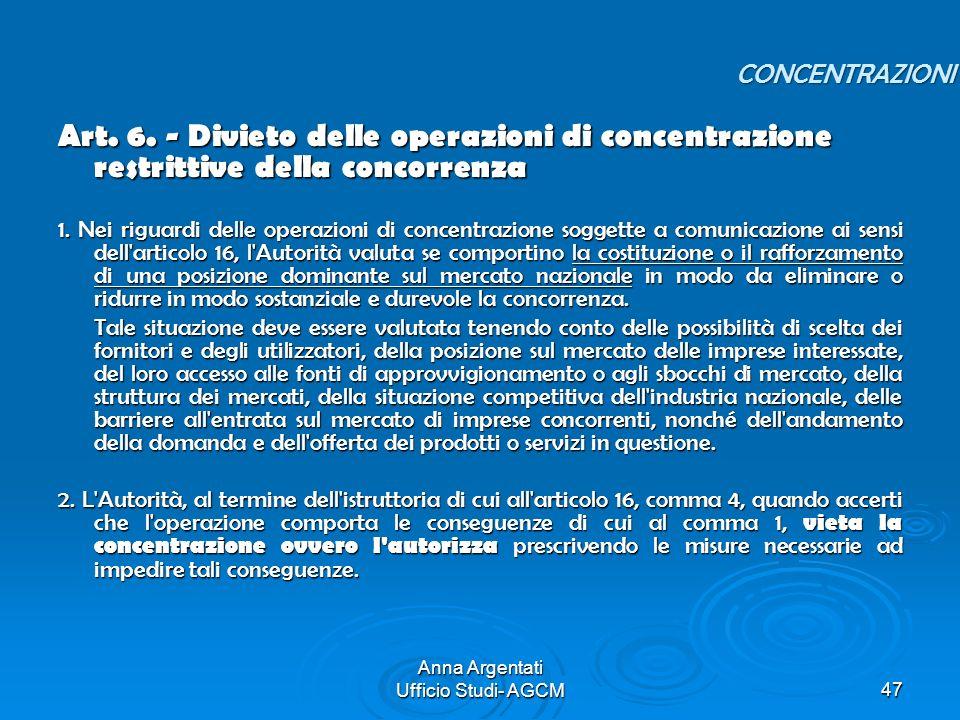 Anna Argentati Ufficio Studi- AGCM47 Art. 6. - Divieto delle operazioni di concentrazione restrittive della concorrenza 1. Nei riguardi delle operazio