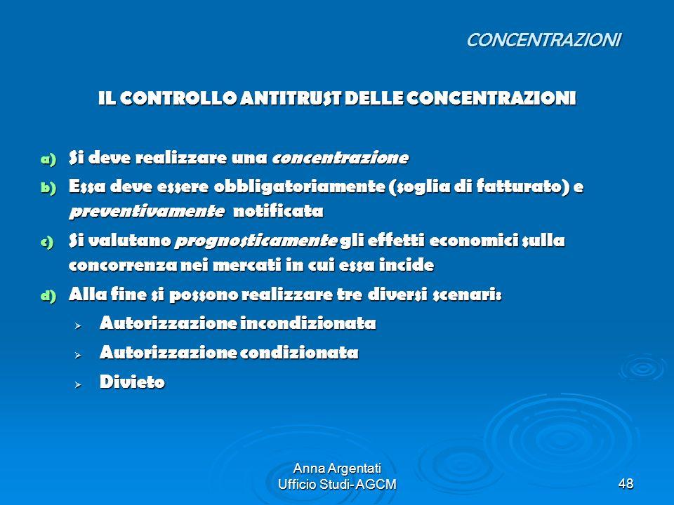 Anna Argentati Ufficio Studi- AGCM48 IL CONTROLLO ANTITRUST DELLE CONCENTRAZIONI a) Si deve realizzare una concentrazione b) Essa deve essere obbligat