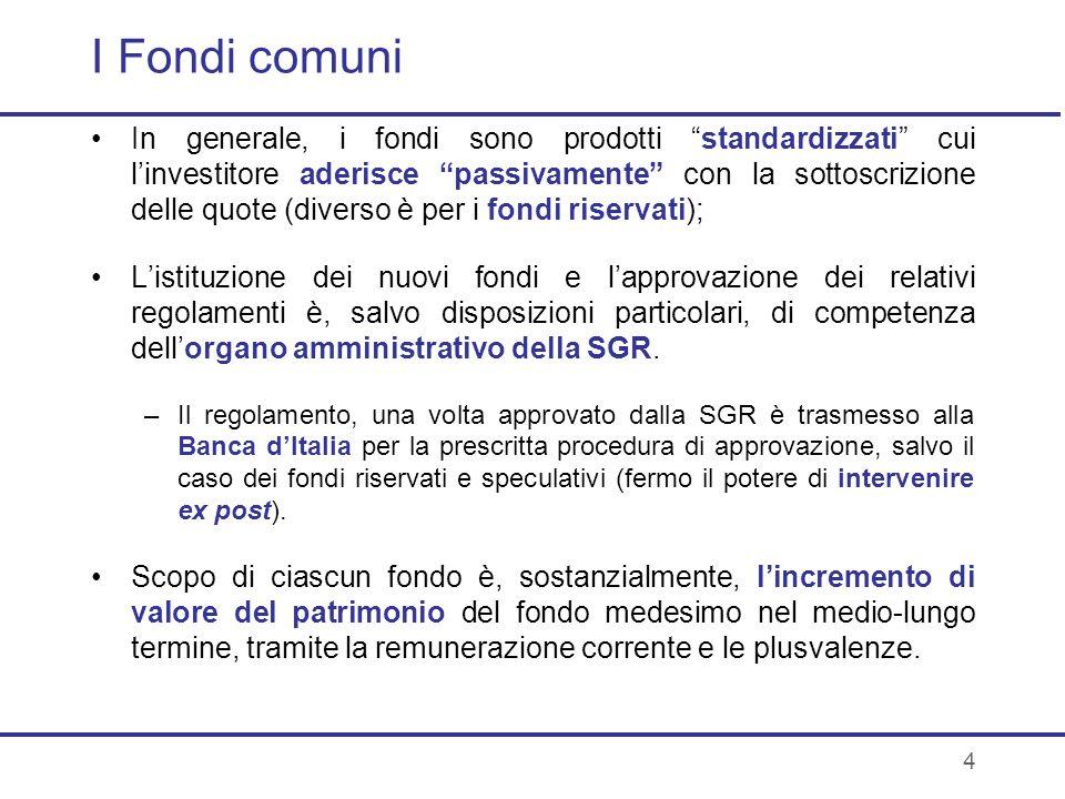 4 I Fondi comuni In generale, i fondi sono prodotti standardizzati cui linvestitore aderisce passivamente con la sottoscrizione delle quote (diverso è