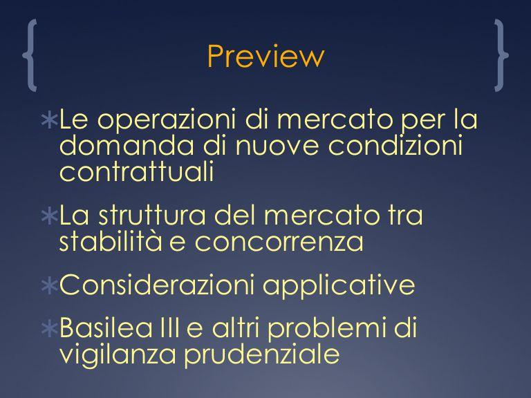 Preview Le operazioni di mercato per la domanda di nuove condizioni contrattuali La struttura del mercato tra stabilità e concorrenza Considerazioni applicative Basilea III e altri problemi di vigilanza prudenziale