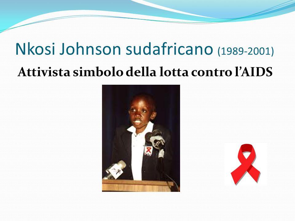 Nkosi Johnson sudafricano (1989-2001) Attivista simbolo della lotta contro lAIDS