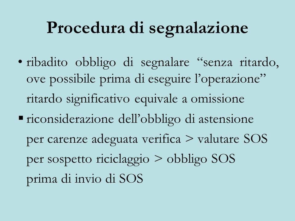 Procedura di segnalazione ribadito obbligo di segnalare senza ritardo, ove possibile prima di eseguire loperazione ritardo significativo equivale a om