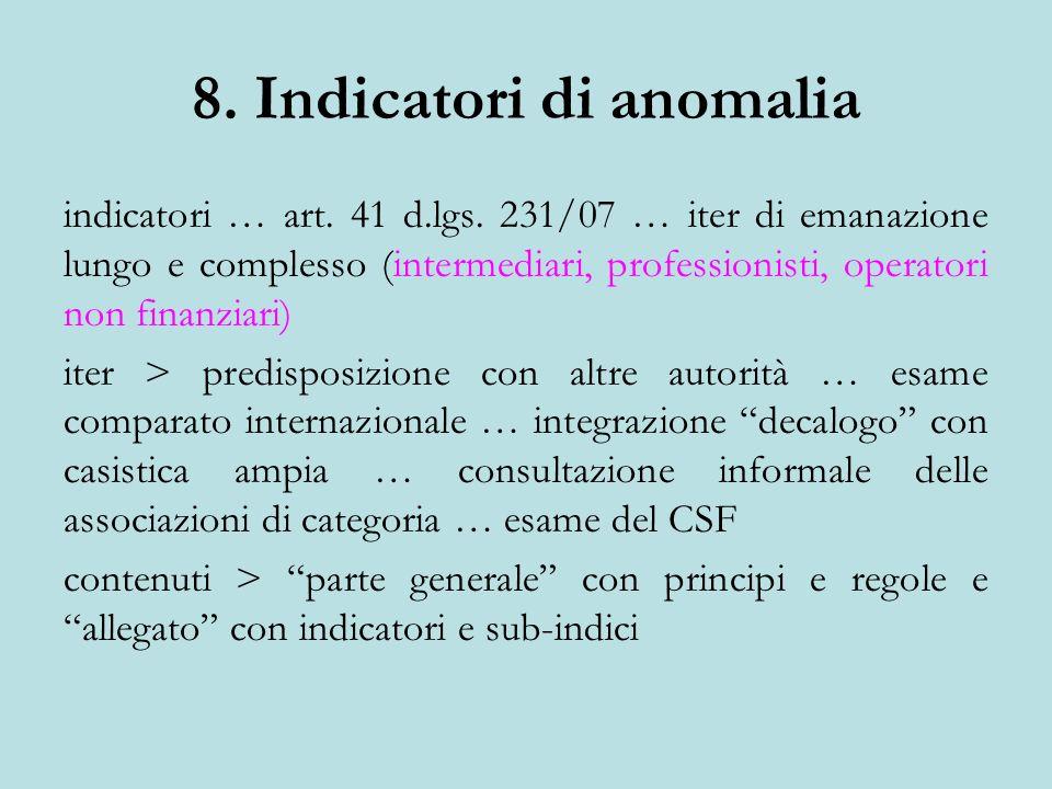 8. Indicatori di anomalia indicatori … art. 41 d.lgs. 231/07 … iter di emanazione lungo e complesso (intermediari, professionisti, operatori non finan