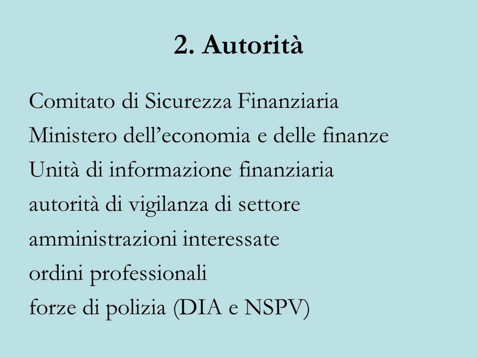 2. Autorità Comitato di Sicurezza Finanziaria Ministero delleconomia e delle finanze Unità di informazione finanziaria autorità di vigilanza di settor