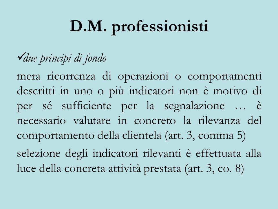D.M. professionisti due principi di fondo mera ricorrenza di operazioni o comportamenti descritti in uno o più indicatori non è motivo di per sé suffi