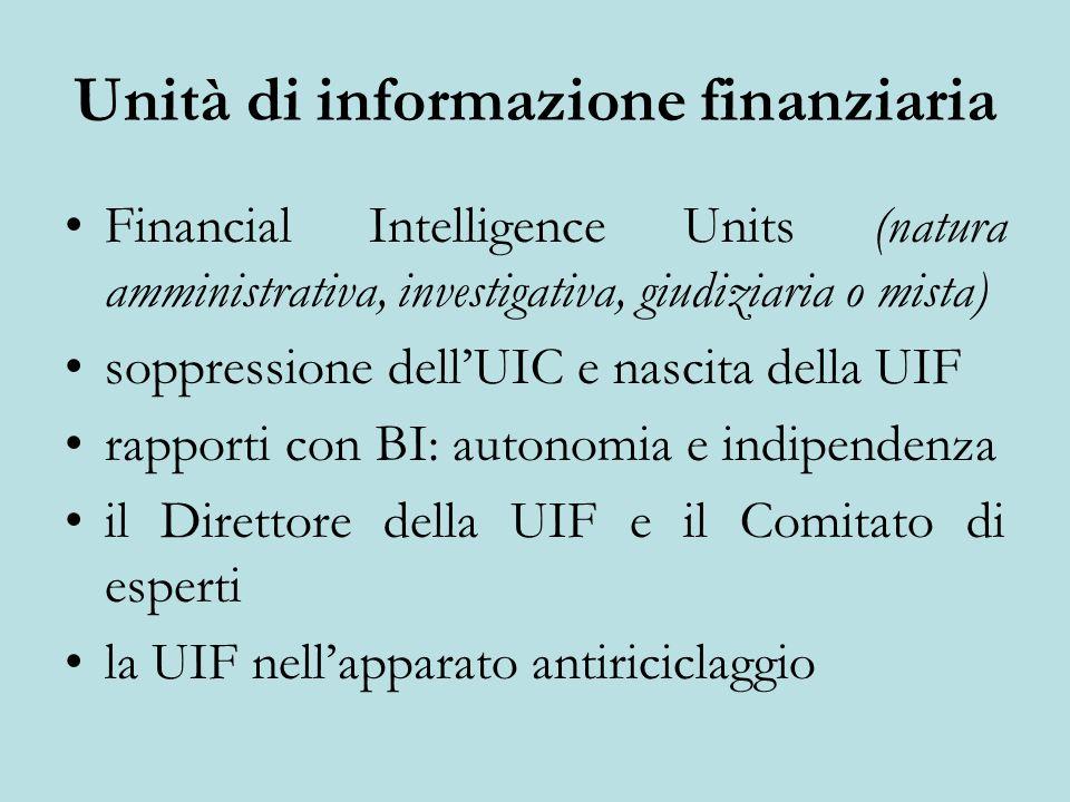 Unità di informazione finanziaria Financial Intelligence Units (natura amministrativa, investigativa, giudiziaria o mista) soppressione dellUIC e nasc
