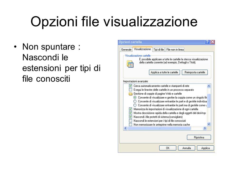 Opzioni windows visualizzazione file Si può attivare questo comando da: Pannello controllo Start – Pannello controllo Esplora risorse Strumenti – Opzi