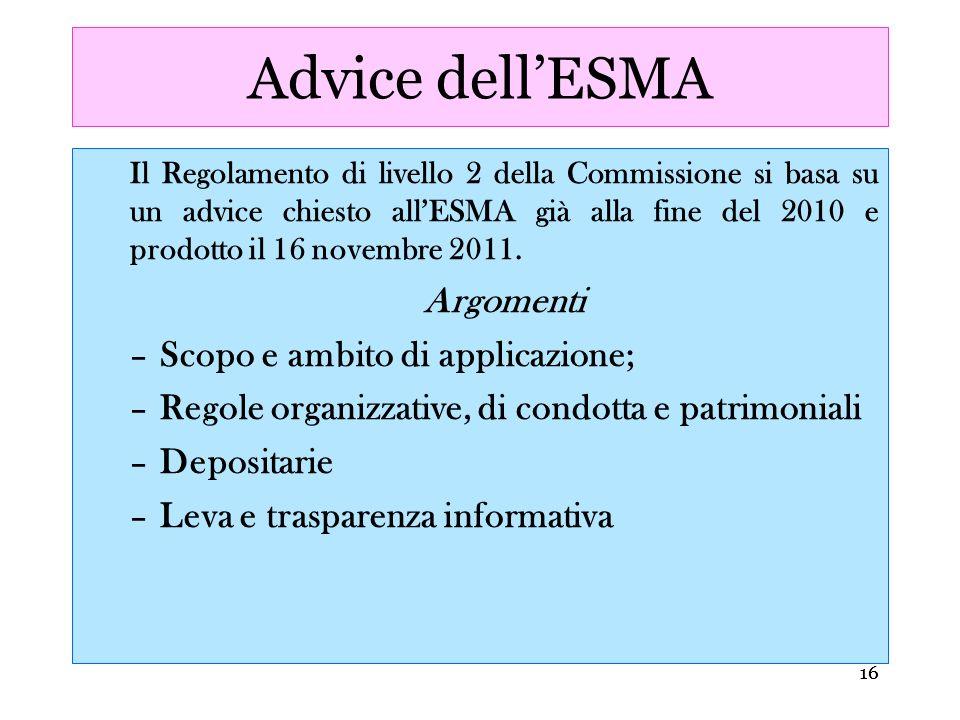 16 Advice dellESMA Il Regolamento di livello 2 della Commissione si basa su un advice chiesto allESMA già alla fine del 2010 e prodotto il 16 novembre