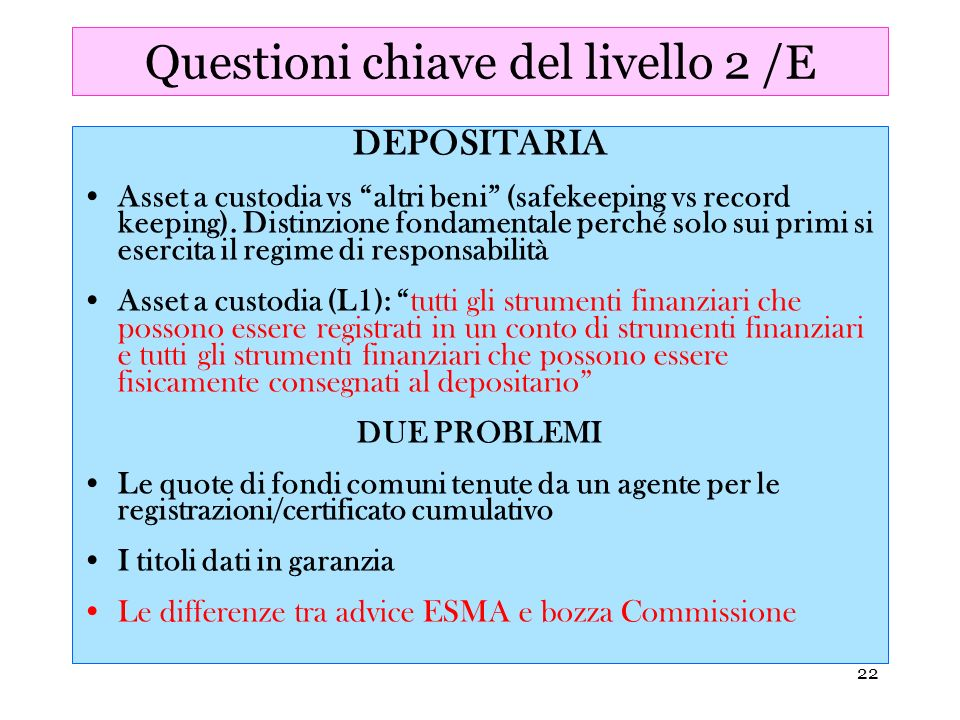 22 Questioni chiave del livello 2 /E DEPOSITARIA Asset a custodia vs altri beni (safekeeping vs record keeping). Distinzione fondamentale perché solo