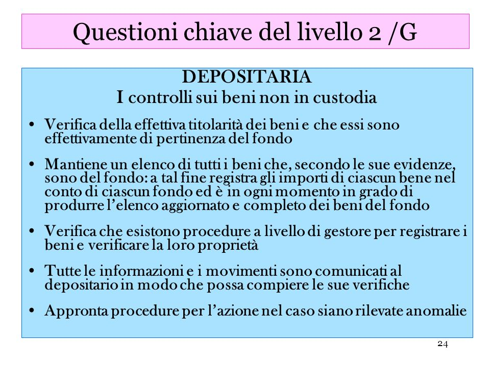 24 Questioni chiave del livello 2 /G DEPOSITARIA I controlli sui beni non in custodia Verifica della effettiva titolarità dei beni e che essi sono eff
