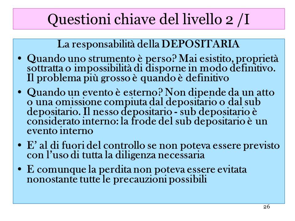 26 Questioni chiave del livello 2 /I La responsabilità della DEPOSITARIA Quando uno strumento è perso? Mai esistito, proprietà sottratta o impossibili