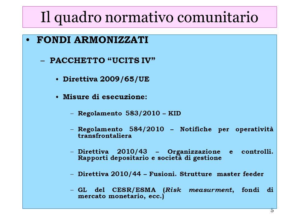 5 Il quadro normativo comunitario FONDI ARMONIZZATI – PACCHETTO UCITS IV Direttiva 2009/65/UE Misure di esecuzione: – Regolamento 583/2010 – KID – Reg