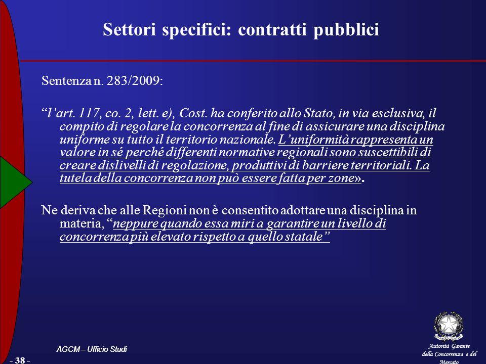 Autorità Garante della Concorrenza e del Mercato AGCM – Ufficio Studi - 38 - Settori specifici: contratti pubblici Sentenza n. 283/2009: lart. 117, co