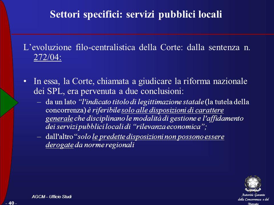 Autorità Garante della Concorrenza e del Mercato AGCM – Ufficio Studi - 40 - Settori specifici: servizi pubblici locali Levoluzione filo-centralistica