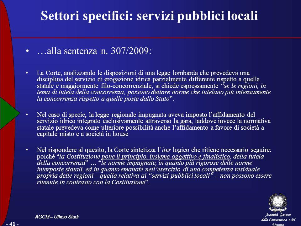 Autorità Garante della Concorrenza e del Mercato AGCM – Ufficio Studi - 41 - Settori specifici: servizi pubblici locali …alla sentenza n. 307/2009: La