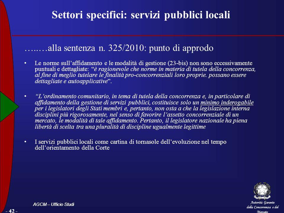 Autorità Garante della Concorrenza e del Mercato AGCM – Ufficio Studi - 42 - Settori specifici: servizi pubblici locali …..…alla sentenza n. 325/2010: