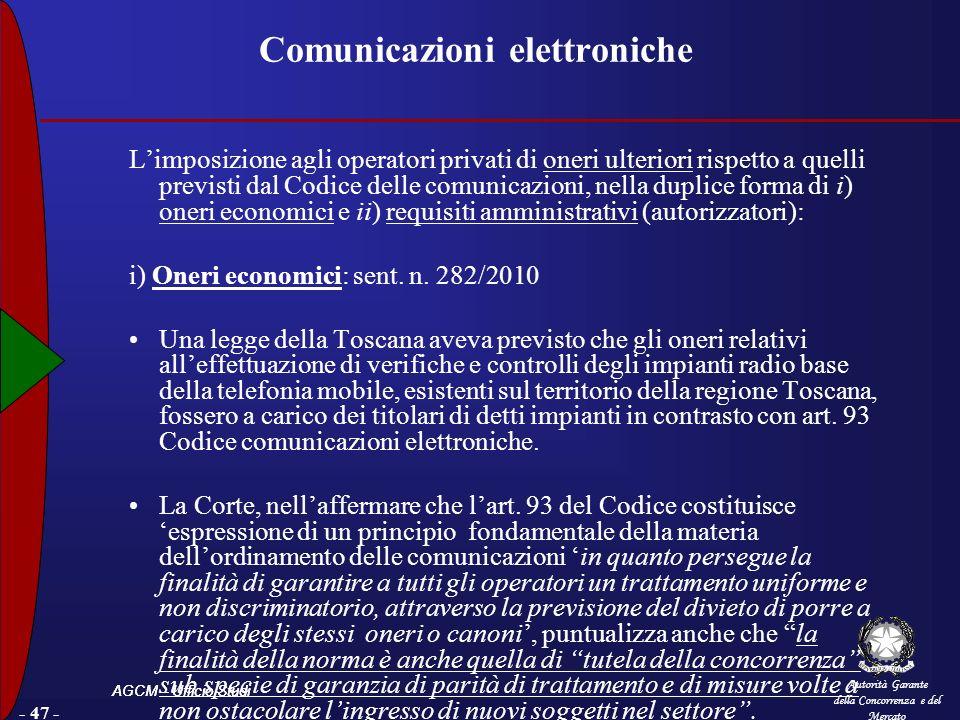 Autorità Garante della Concorrenza e del Mercato AGCM – Ufficio Studi - 47 - Comunicazioni elettroniche Limposizione agli operatori privati di oneri ulteriori rispetto a quelli previsti dal Codice delle comunicazioni, nella duplice forma di i) oneri economici e ii) requisiti amministrativi (autorizzatori): i) Oneri economici: sent.