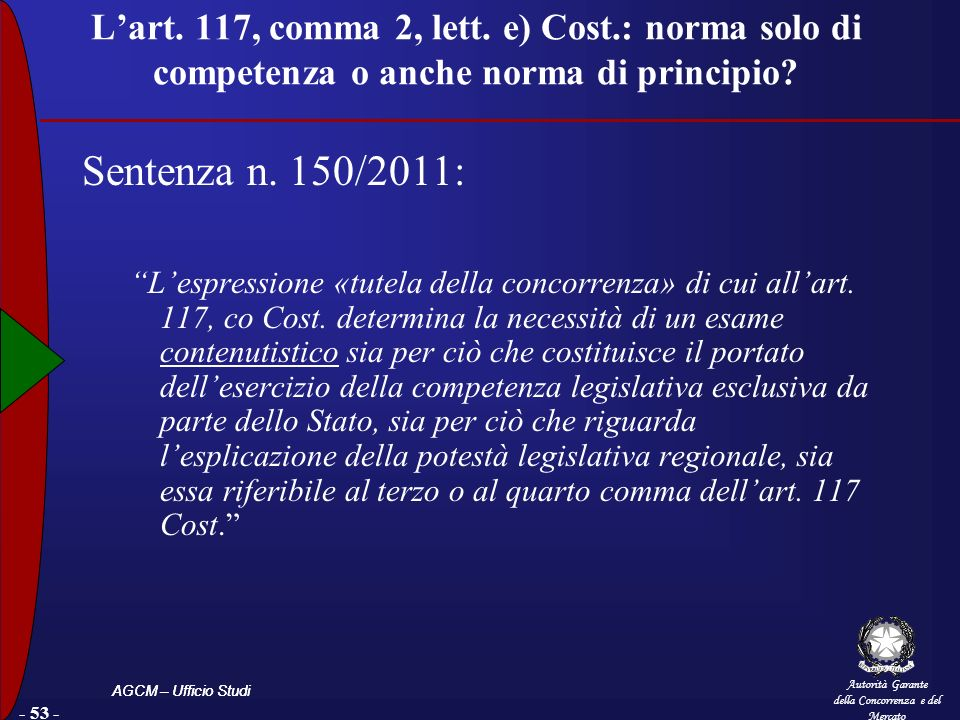 Autorità Garante della Concorrenza e del Mercato AGCM – Ufficio Studi - 53 - Lart. 117, comma 2, lett. e) Cost.: norma solo di competenza o anche norm