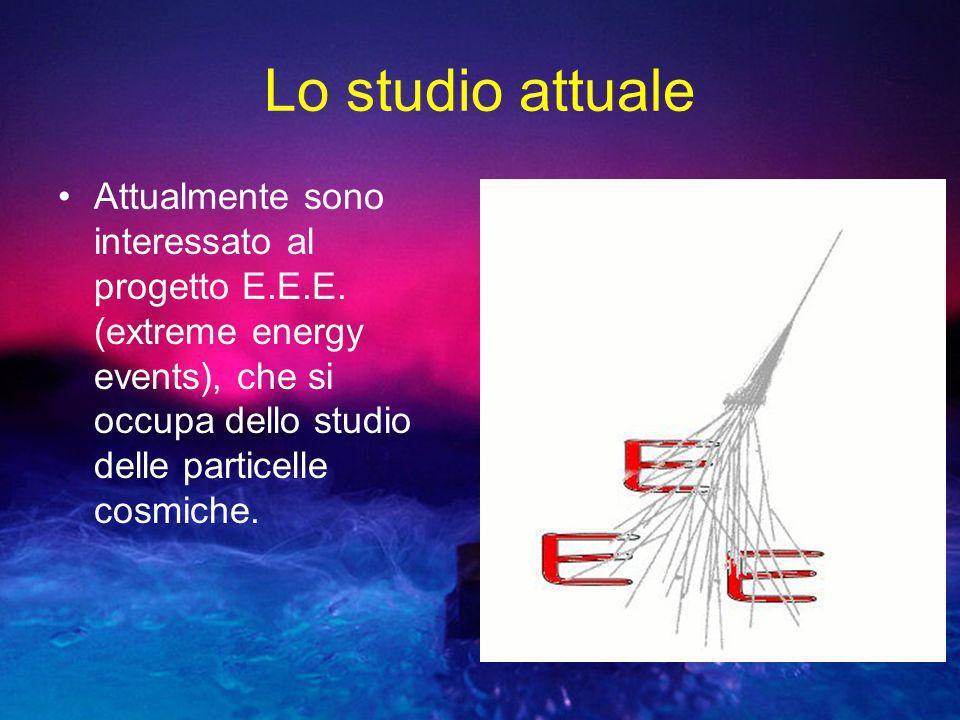 Lo studio attuale Attualmente sono interessato al progetto E.E.E. (extreme energy events), che si occupa dello studio delle particelle cosmiche.