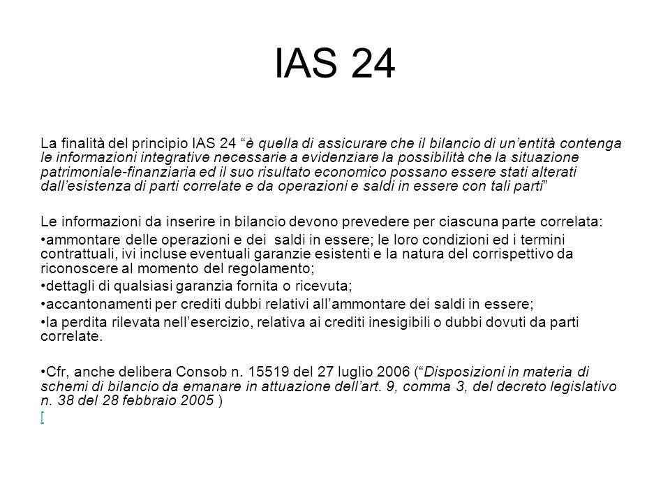 IAS 24 La finalità del principio IAS 24 è quella di assicurare che il bilancio di unentità contenga le informazioni integrative necessarie a evidenzia