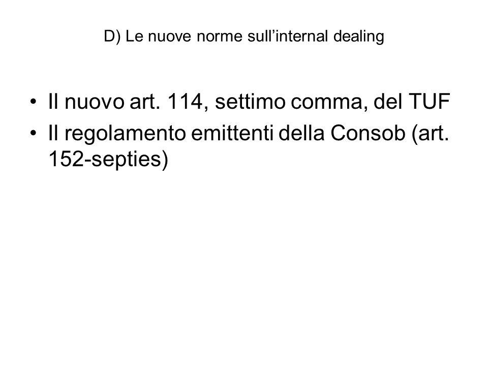D) Le nuove norme sullinternal dealing Il nuovo art. 114, settimo comma, del TUF Il regolamento emittenti della Consob (art. 152-septies)