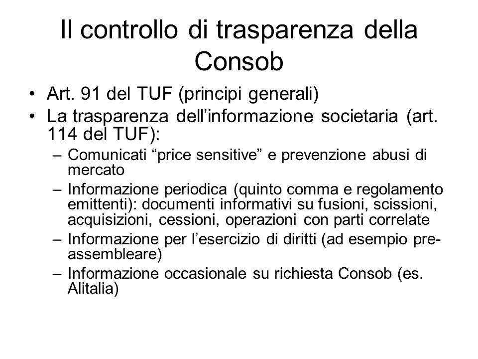 Il controllo di trasparenza della Consob (segue) Informazione contabile o finanziaria: - bilancio desercizio e consolidato (impugnativa e nuovi poteri con recepimento direttiva Transparency) - relazione semestrale - relazione trimestrale ( resoconto intermedio sulla gestione)