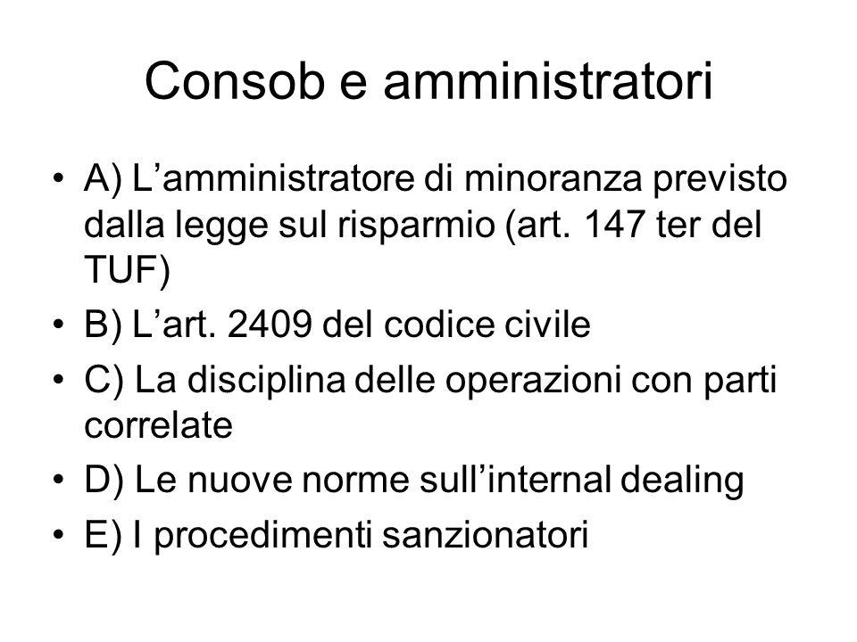 Consob e amministratori A) Lamministratore di minoranza previsto dalla legge sul risparmio (art. 147 ter del TUF) B) Lart. 2409 del codice civile C) L