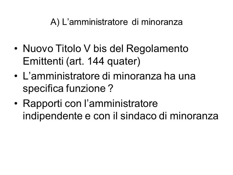 A) Lamministratore di minoranza Nuovo Titolo V bis del Regolamento Emittenti (art. 144 quater) Lamministratore di minoranza ha una specifica funzione