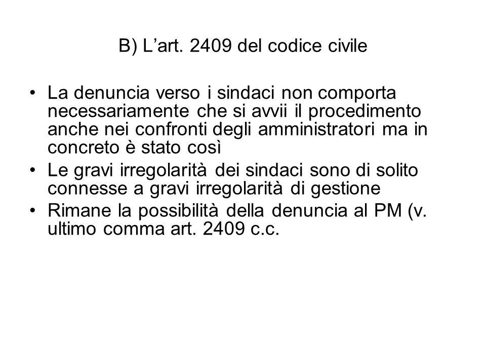 B) Lart. 2409 del codice civile La denuncia verso i sindaci non comporta necessariamente che si avvii il procedimento anche nei confronti degli ammini