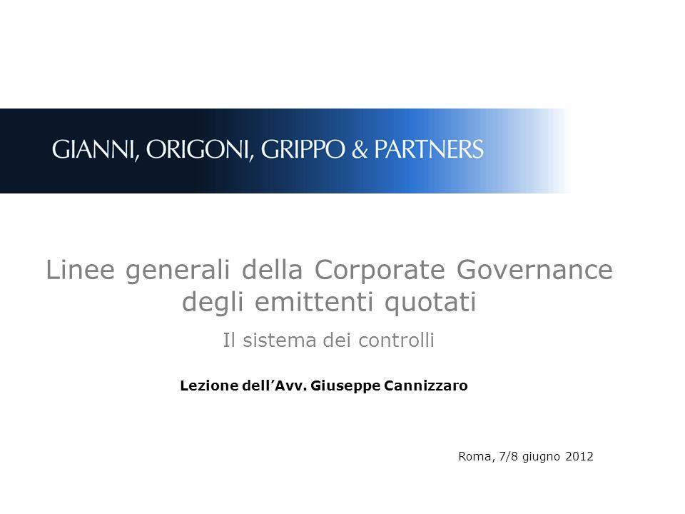 Linee generali della Corporate Governance degli emittenti quotati Il sistema dei controlli Lezione dellAvv. Giuseppe Cannizzaro Roma, 7/8 giugno 2012