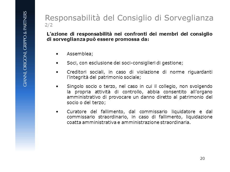 20 Lazione di responsabilità nei confronti dei membri del consiglio di sorveglianza può essere promossa da: Assemblea; Soci, con esclusione dei soci-c