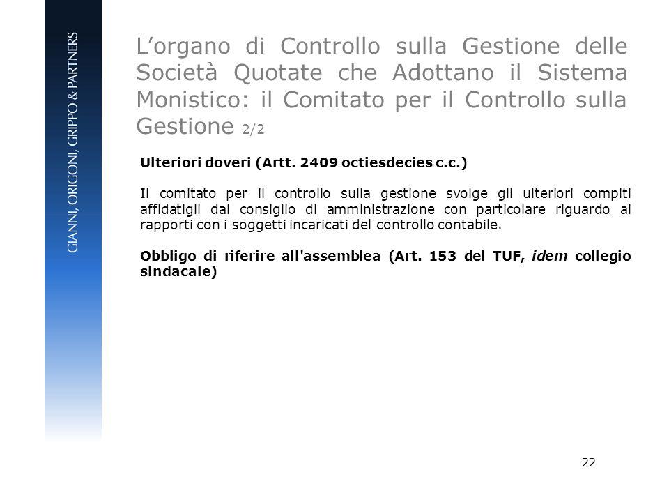 22 Ulteriori doveri (Artt. 2409 octiesdecies c.c.) Il comitato per il controllo sulla gestione svolge gli ulteriori compiti affidatigli dal consiglio