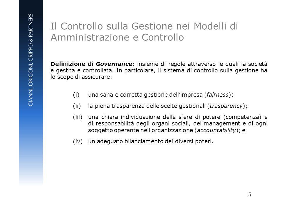 5 Definizione di Governance: insieme di regole attraverso le quali la società è gestita e controllata. In particolare, il sistema di controllo sulla g