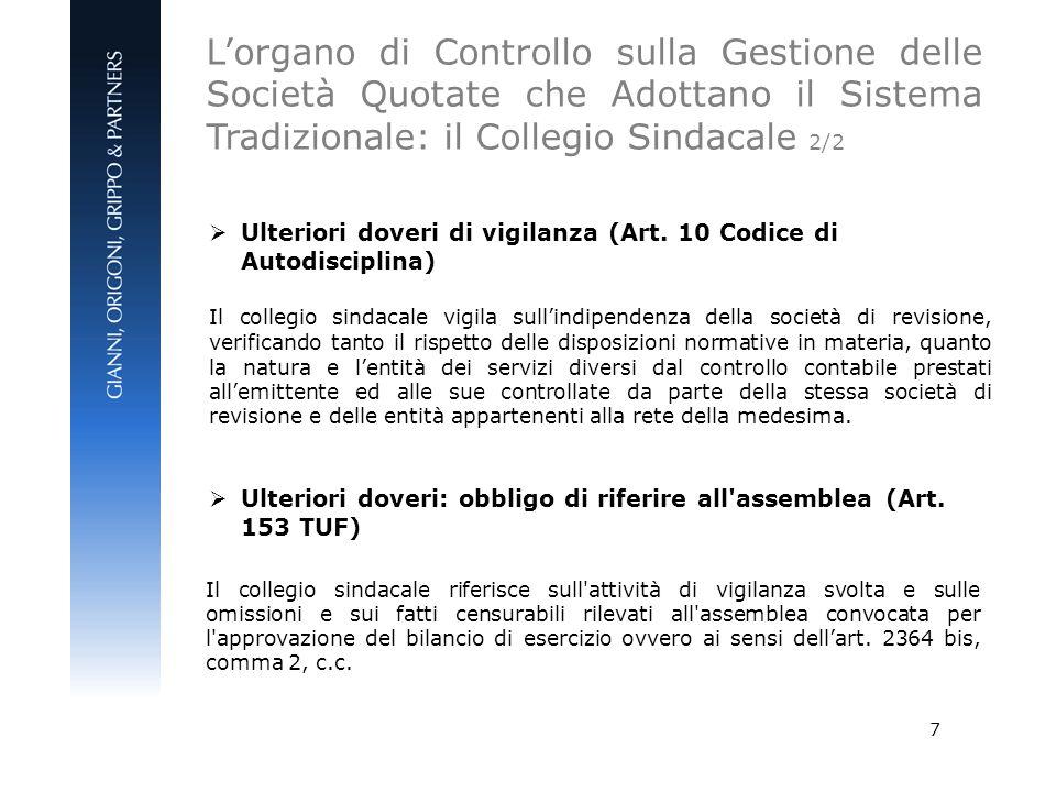 7 Ulteriori doveri di vigilanza (Art. 10 Codice di Autodisciplina) Il collegio sindacale vigila sullindipendenza della società di revisione, verifican