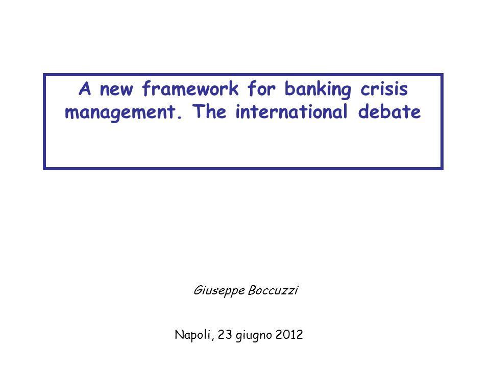 Napoli, 23 giugno 2012 A new framework for banking crisis management. The international debate Giuseppe Boccuzzi