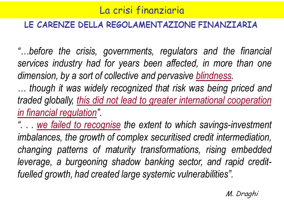 La crisi finanziaria LE CARENZE DELLA REGOLAMENTAZIONE FINANZIARIA …before the crisis, governments, regulators and the financial services industry had for years been affected, in more than one dimension, by a sort of collective and pervasive blindness.