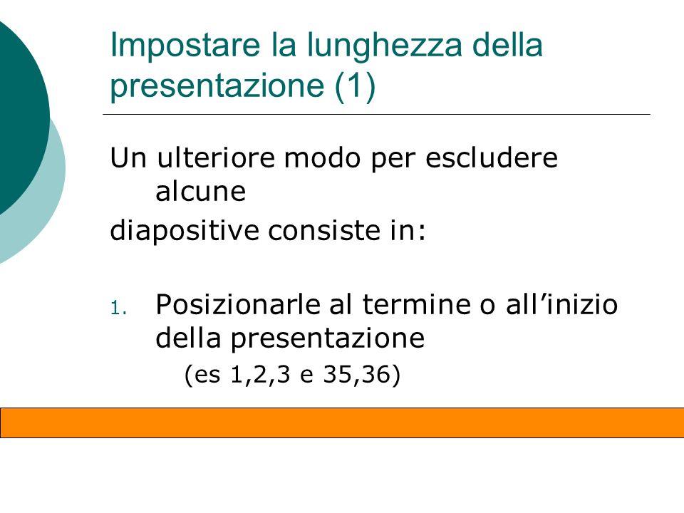 Nascondere le diapositive Per escludere alcune diapositive dalla presentazione sequenziale (vd. struttura della presentazione)struttura della presenta
