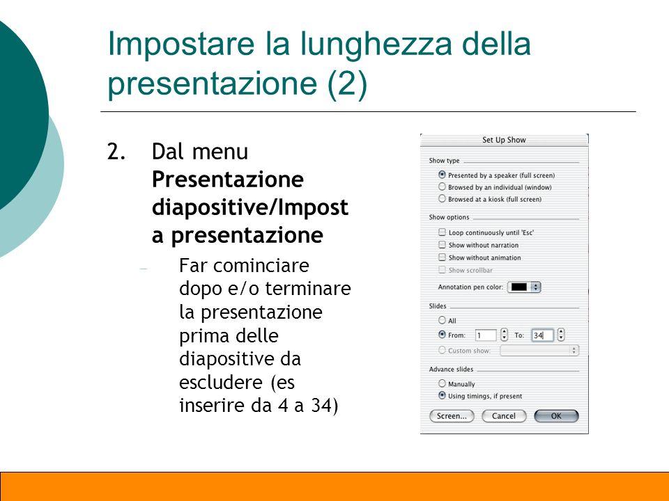 Impostare la lunghezza della presentazione (1) Un ulteriore modo per escludere alcune diapositive consiste in: 1. Posizionarle al termine o allinizio