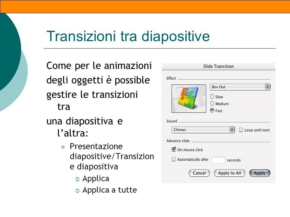 Animazioni personalizzate In alternativa è possibile gestire il comportamento di ogni elemento ppresente nella pagina: Presentazione diapositive/ Anim