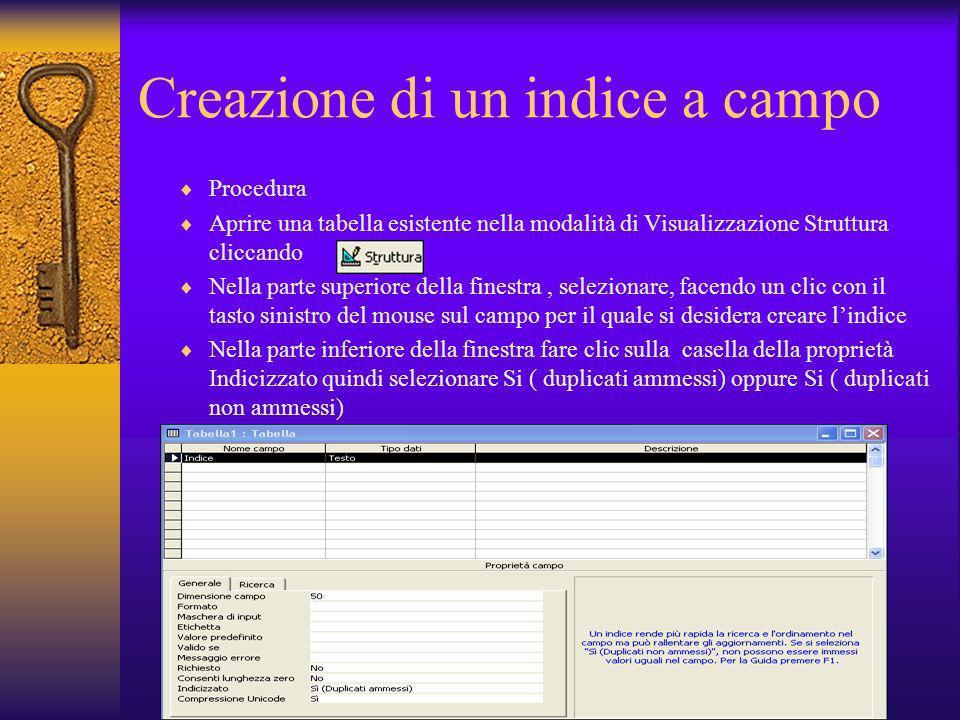 Creazione di un indice a campo Procedura Aprire una tabella esistente nella modalità di Visualizzazione Struttura cliccando Nella parte superiore dell
